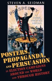 Cover of: Posters, propaganda, & persuasion in election campaigns around the world and through history | Steven A. Seidman