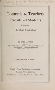 Counsels to teachers, parents, and students regarding Christian education by Ellen Gould Harmon White