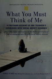 Cover of: What you must think of me: a firsthand account of one teenager's experience with social anxiety disorder