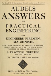 Cover of: Audels answers on practical engineering for engineers, firemen, machinists, and those desiring to acquire a working knowledge of the theory and practice of steam engineering