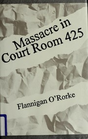 Cover of: Massacre in court[r]oom 425 | Flannigan O