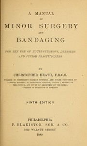 Cover of: Manual of minor surgery and bandaging for the use of house-surgeons, dressers and junior practitioners