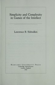 Cover of: Simplicity and complexity in games of the intellect | Lawrence B. Slobodkin
