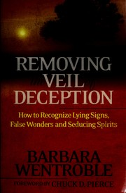 Cover of: Removing the veil of deception: how to recognize lying signs, wonders, and seducing spirits