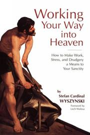 Cover of: Working your way into heaven: how to make work, stress, and drudgery a means to your sanctity