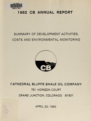 Cover of: 1982 CB annual report : summary of development activities, costs and environmental monitoring 4/30/1983 / submitted by Cathedral Bluffs Shale Oil Company to Mr. Eric G. Hoffman | Cathedral Bluffs Shale Oil Company