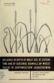 Cover of: Influence of depth of moist soil at seeding time and of seasonal rainfall on wheat yields in southwestern Saskatchewan |