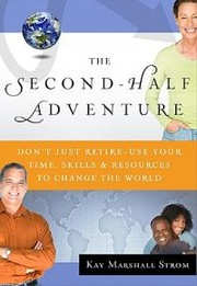 Cover of: The second-half adventure: don't just retire-- use your time, resources, and skills to change the world