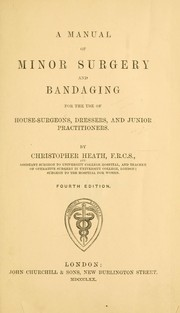 Cover of: Manual of minor surgery and bandaging for the use of house-surgeons, dressers, and junior practitioners