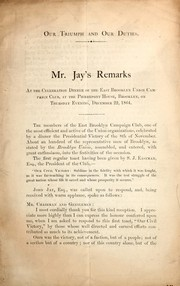 Cover of: Mr. Jay's remarks at the celebration dinner of the East Brooklyn Union Campaign Club at the Pierrepont House, Brooklyn, on Thursday evening, December 22, 1864