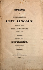 Cover of: Speech of His Excellency Levi Lincoln, delivered before the legislature, June 6, 1826 | Massachusetts. Governor (1825-1834 : Lincoln)