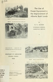Cover of: The use of power equipment in the improvement of Alberta bush lands | B. K. Acton
