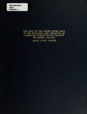 Cover of: The role of the United States Navy in the evolution and execution of American foreign policy relative to Japan, 1936-1941