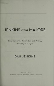 Cover of: Jenkins at the Majors: sixty years of the world's best golf writing, from Hogan to Tiger