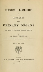 Cover of: Clinical lectures on diseases of the urinary organs | Sir Henry Thompson