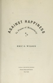 Cover of: Against happiness | Wilson, Eric