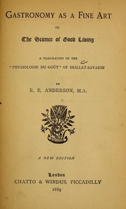 "Cover of: Gastronomy as a fine art, or, The science of good living: a translation of the ""Physiologie du goût"" of Brillat-Savarin"