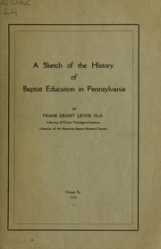 Cover of: A sketch of the history of Baptist education in Pennsylvania | Frank Grant Lewis