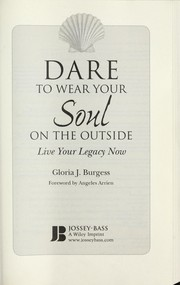 Cover of: Dare to wear your soul on the outside | Gloria Burgess