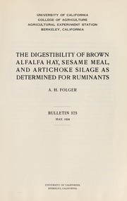 The digestibility of brown alfalfa hay, sesame meal, and artichoke silage as determined for ruminants by Arthur Herbert Folger