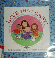 Cover of: Love that baby! | Kathryn Lasky