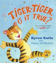 Cover of: Tiger-Tiger, is it true? by Byron Katie