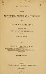 Cover of: On the use of an artificial membrana tympani, in cases of deafness, dependant upon perforation or destruction of the natural organ