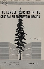 The lumber industry in the Central Sierra Nevada region by Dennis E. Teeguarden
