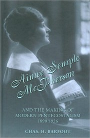 Cover of: Aimee Semple McPherson and the making of modern Pentecostalism, 1890-1926 | Chas H. Barfoot