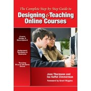 Cover of: The complete step-by-step guide to designing and teaching online courses / Joan Thormann, Isa Kaftal Zimmerman ; foreword by Grant Wiggins