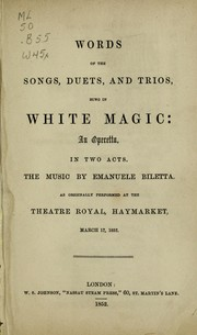 Cover of: Words of the songs, duets, and trios, sung in White magic: an operetta, in two acts, as originally performed at the Theatre Royal, Haymarket, March 17, 1852