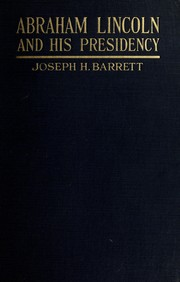 Cover of: Abraham Lincoln and his presidency | Jos. H. Barrett