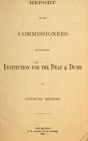 Cover of: Report of the Commissioners to Locate the Institution for the Deaf & Dumb at Council Bluffs | Iowa. Commissioners to Locate the Institution for the Deaf & Dumb