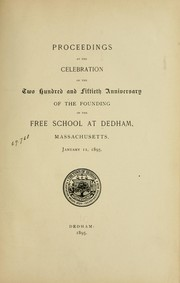 Proceedings at the celebration of the two hundred and fiftieth anniversary of the founding of the free school at Dedham, Mass., January 11, 1895