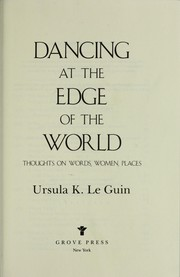 Cover of: Dancing at the edge of the world | Ursula K. Le Guin