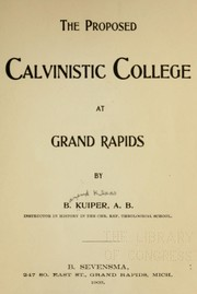Cover of: The proposed Calvinistic college at Grand Rapids | B. K. Kuiper