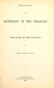 Cover of: Report of the Secretary of the Treasury on the state of the finances for the year 1866 | United States. Dept. of the Treasury. Office of the Secretary