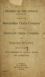 Cover of: Stories of the operas (divided into acts) produced by the Metropolitan Opera Company and by the Damrosch Opera Company in the United States, Season of 1895-96 ; with portraits of leading artists and conductors |