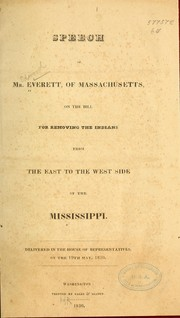 Cover of: Speech of Mr. Everett, of Massachusetts, on the bill for removing the Indians from the east to the west side of the Mississippi