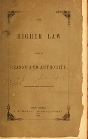 Cover of: The higher law tried by reason and authority ...