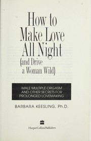 Cover of: How to make love all night (and drive a woman wild) | Barbara Keesling