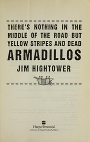 Cover of: There's nothing in the middle of the road but yellow stripes and dead armadillos | Jim Hightower
