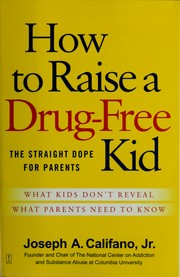 Cover of: How to raise a drug-free kid | Joseph A. Califano