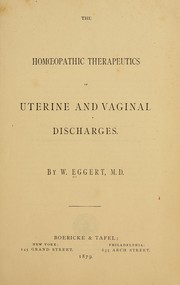 Cover of: The homœopathic therapeutics of uterine and vaginal discharges | William Eggert