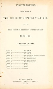 Cover of: Executive documents printed by order of the House of Representatives, during the third session of the thirty-seventh Congress, 1862-'63