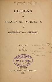 Cover of: Lessons on practical subjects for grammar-school children. | Sarah Forbes Hughes