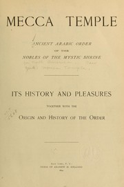 Cover of: Mecca Temple, Ancient Arabic Order of the Nobles of the Mystic Shrine, its history and pleasures, together with the origin and history of the order | Ancient Arabic Order of the Nobles of the Mystic Shrine for North America. New York. Mecca Temple. [from old catalog]
