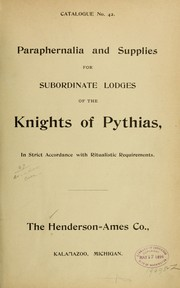 Paraphernalia and supplies for subordinate lodges of the Knights of Pythias, in strict accordance with ritualistic requirements ...