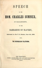 Cover of: Speech of the Hon. Charles Sumner, of Massachusetts, on the barbarism of slavery, delivered in the U.S. Senate, June 4th, 1860