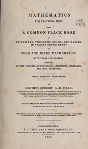 Cover of: Mathematics for practical men: being a common-place book of principles, theorems, rules, and tables, in various departments of pure and mixed mathematics | Olinthus Gregory